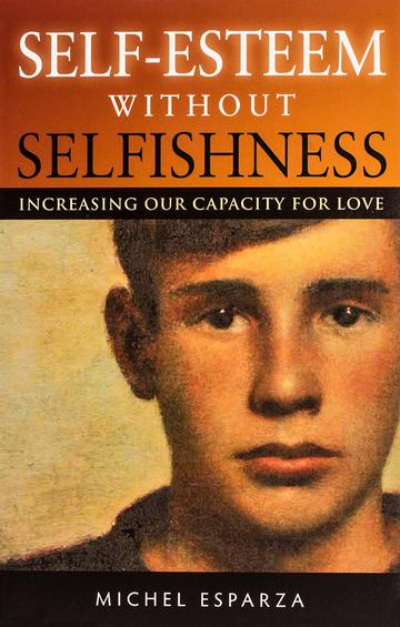 Self-Esteem Without Selfishness: Increasing Our Capacity for Love / Fr Michel Esparza