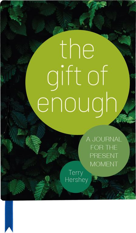 The Gift of Enough  A Journal for the Present Moment / Terry Hershey